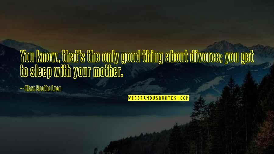 Good Sleep Quotes By Clare Boothe Luce: You know, that's the only good thing about