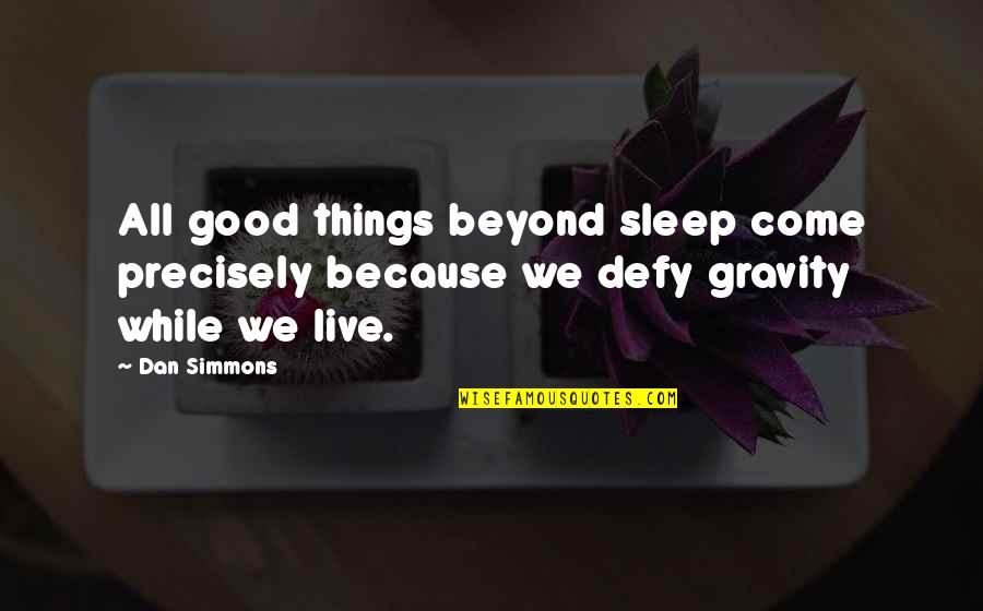 Good Sleep Quotes By Dan Simmons: All good things beyond sleep come precisely because