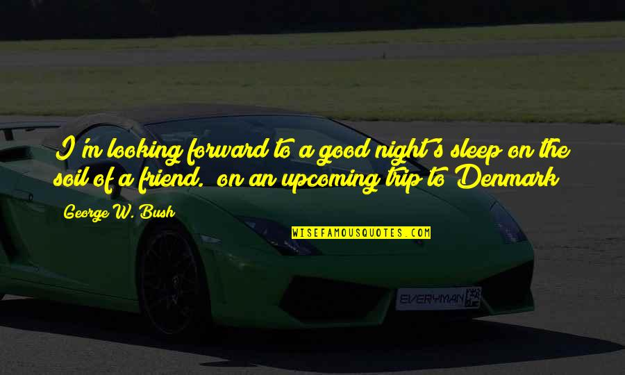 Good Sleep Quotes By George W. Bush: I'm looking forward to a good night's sleep