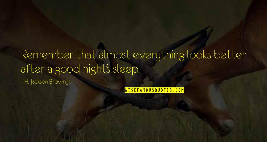 Good Sleep Quotes By H. Jackson Brown Jr.: Remember that almost everything looks better after a