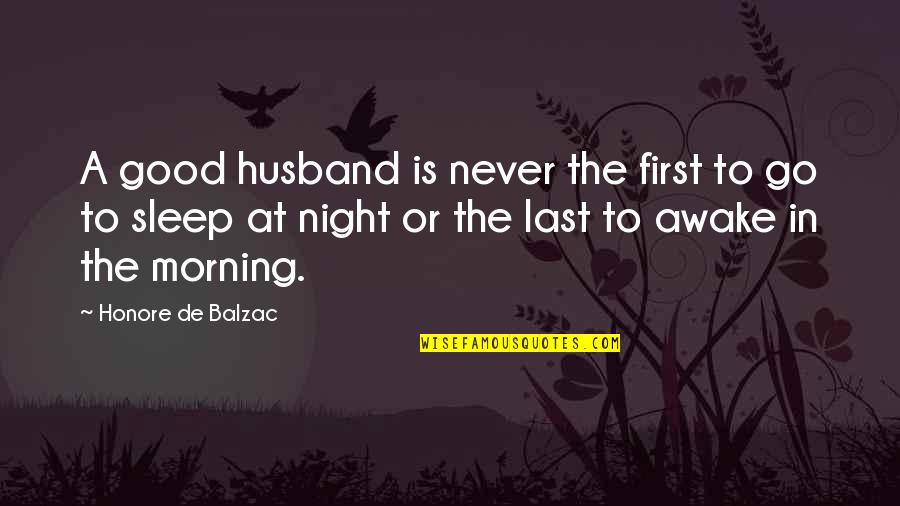 Good Sleep Quotes By Honore De Balzac: A good husband is never the first to