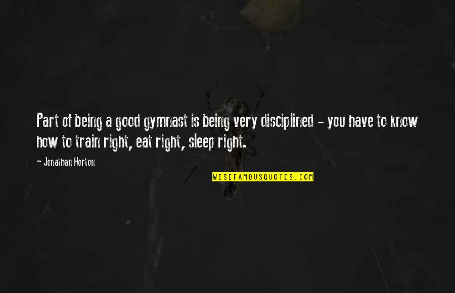 Good Sleep Quotes By Jonathan Horton: Part of being a good gymnast is being