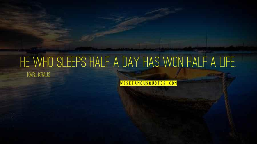 Good Sleep Quotes By Karl Kraus: He who sleeps half a day has won