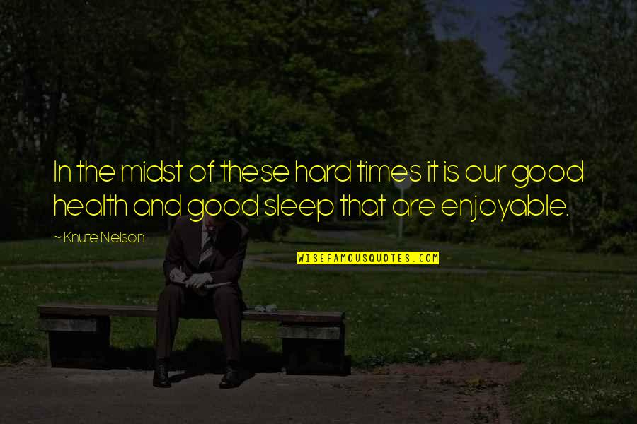 Good Sleep Quotes By Knute Nelson: In the midst of these hard times it