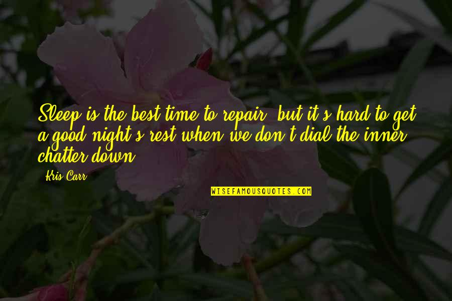 Good Sleep Quotes By Kris Carr: Sleep is the best time to repair, but