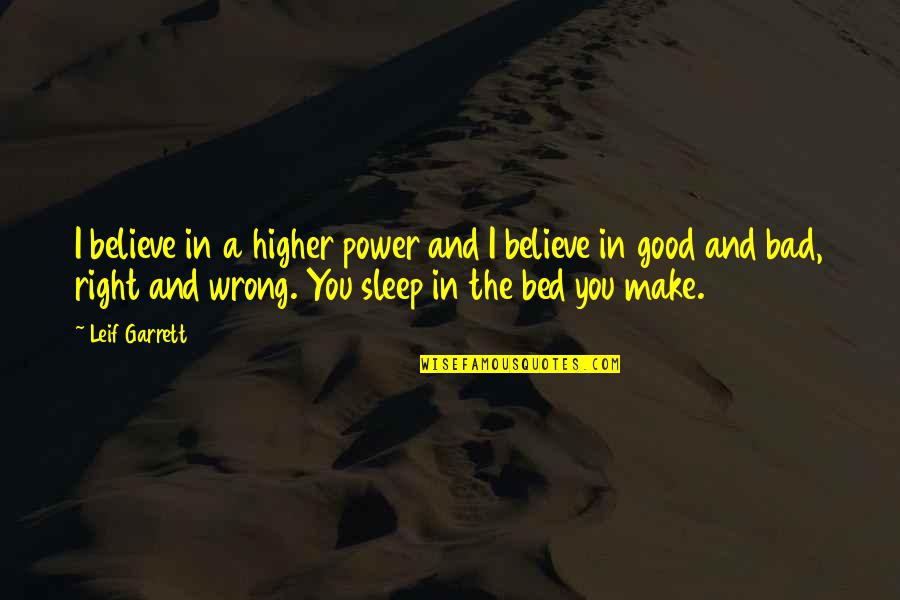 Good Sleep Quotes By Leif Garrett: I believe in a higher power and I