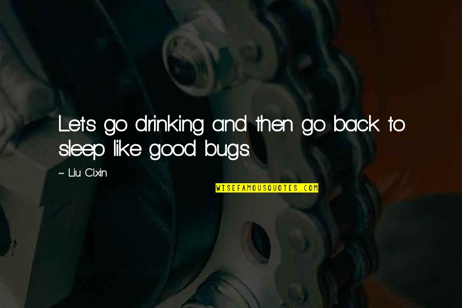 Good Sleep Quotes By Liu Cixin: Let's go drinking and then go back to