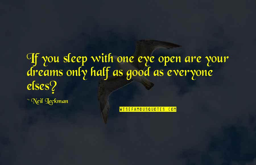 Good Sleep Quotes By Neil Leckman: If you sleep with one eye open are