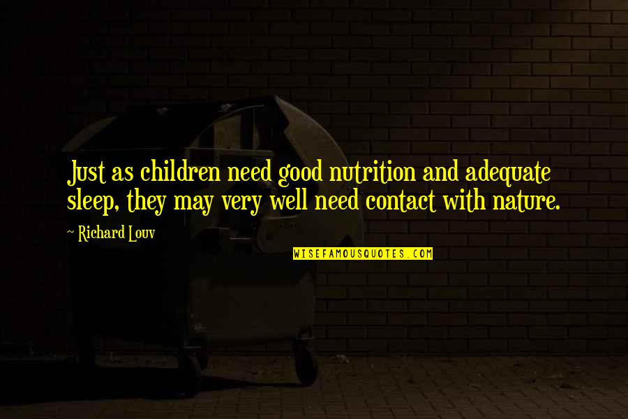 Good Sleep Quotes By Richard Louv: Just as children need good nutrition and adequate