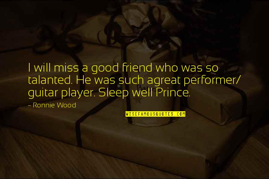 Good Sleep Quotes By Ronnie Wood: I will miss a good friend who was
