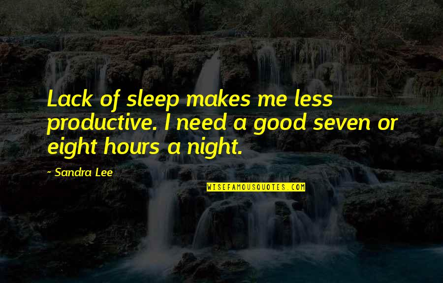 Good Sleep Quotes By Sandra Lee: Lack of sleep makes me less productive. I