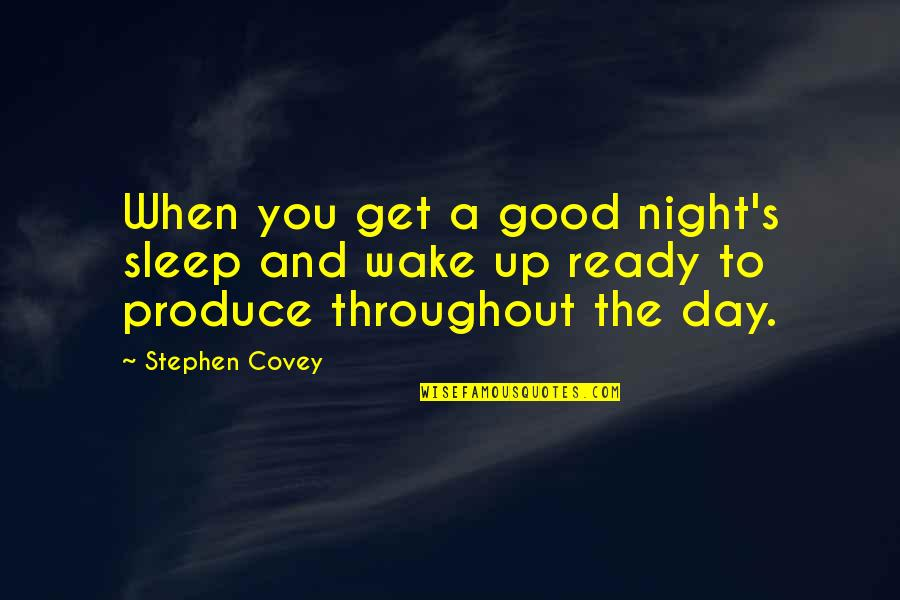 Good Sleep Quotes By Stephen Covey: When you get a good night's sleep and