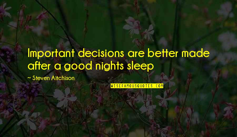 Good Sleep Quotes By Steven Aitchison: Important decisions are better made after a good