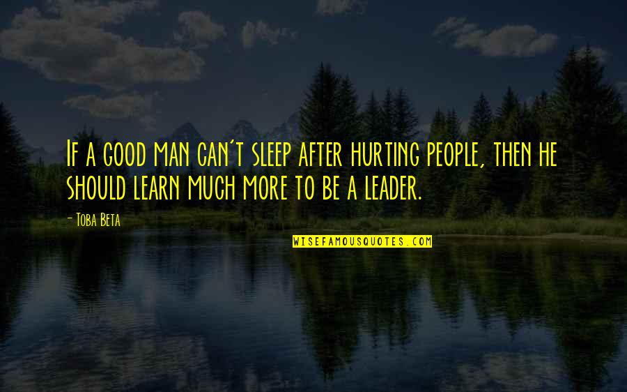 Good Sleep Quotes By Toba Beta: If a good man can't sleep after hurting