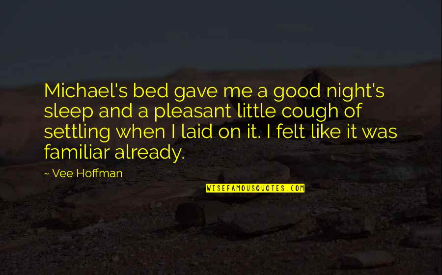 Good Sleep Quotes By Vee Hoffman: Michael's bed gave me a good night's sleep