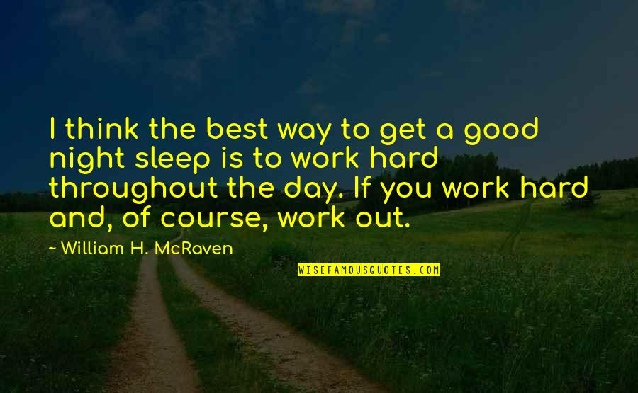 Good Sleep Quotes By William H. McRaven: I think the best way to get a