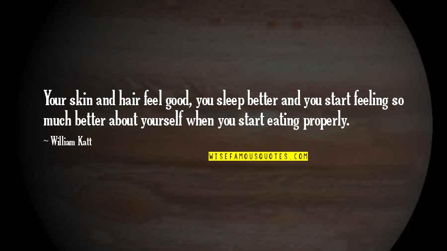 Good Sleep Quotes By William Katt: Your skin and hair feel good, you sleep