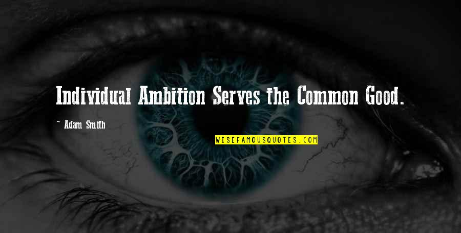 Good Smith Quotes By Adam Smith: Individual Ambition Serves the Common Good.
