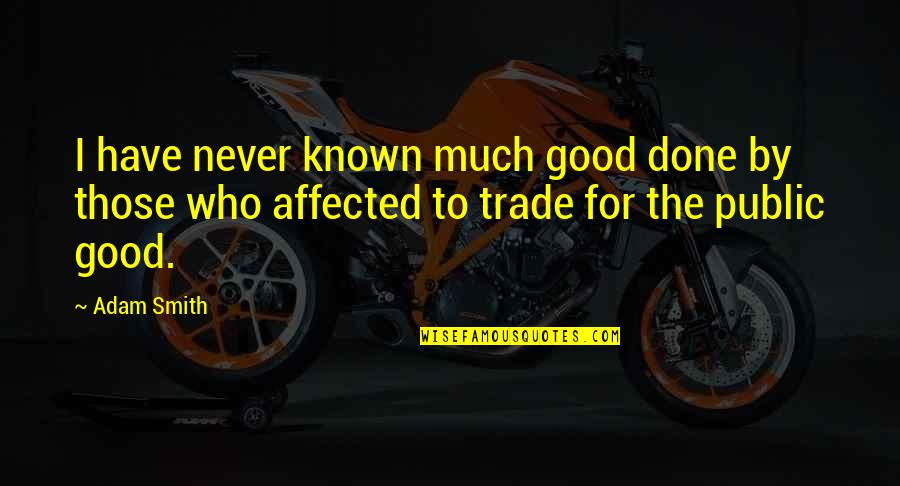 Good Smith Quotes By Adam Smith: I have never known much good done by