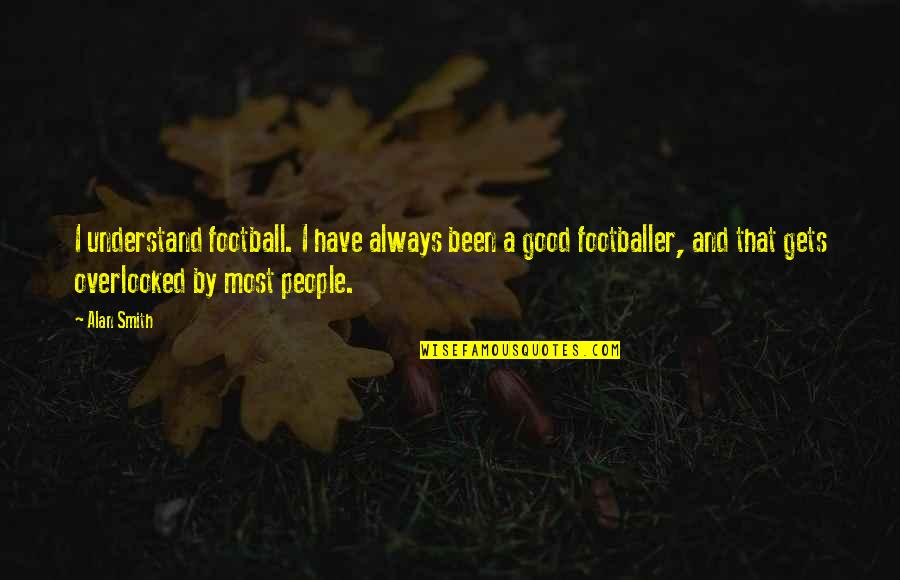 Good Smith Quotes By Alan Smith: I understand football. I have always been a