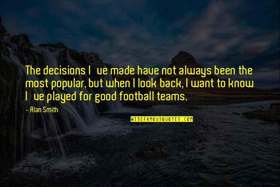 Good Smith Quotes By Alan Smith: The decisions I've made have not always been