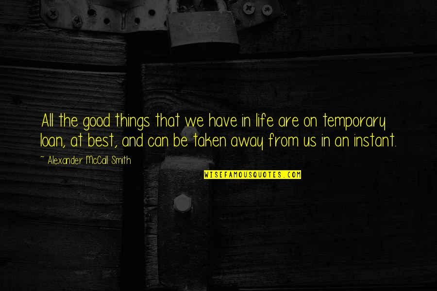 Good Smith Quotes By Alexander McCall Smith: All the good things that we have in