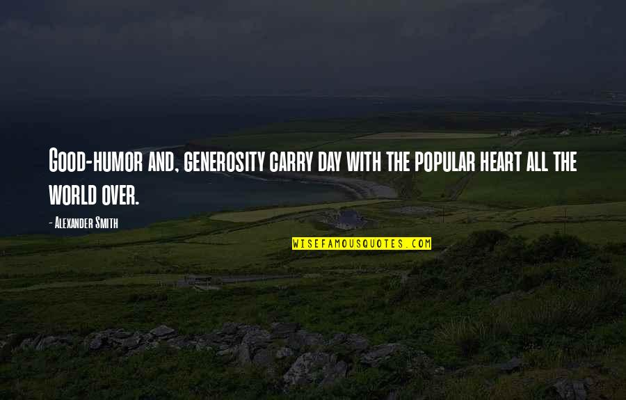 Good Smith Quotes By Alexander Smith: Good-humor and, generosity carry day with the popular
