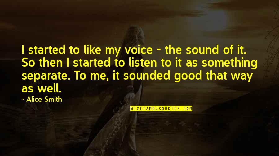 Good Smith Quotes By Alice Smith: I started to like my voice - the