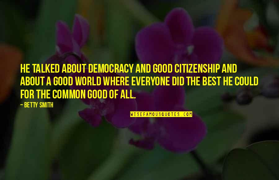 Good Smith Quotes By Betty Smith: He talked about democracy and good citizenship and