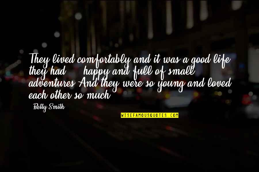 Good Smith Quotes By Betty Smith: They lived comfortably and it was a good