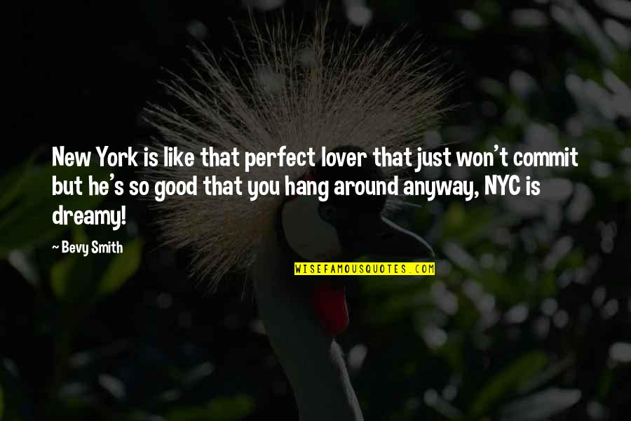 Good Smith Quotes By Bevy Smith: New York is like that perfect lover that