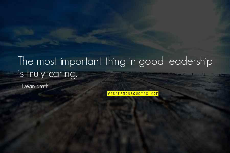 Good Smith Quotes By Dean Smith: The most important thing in good leadership is