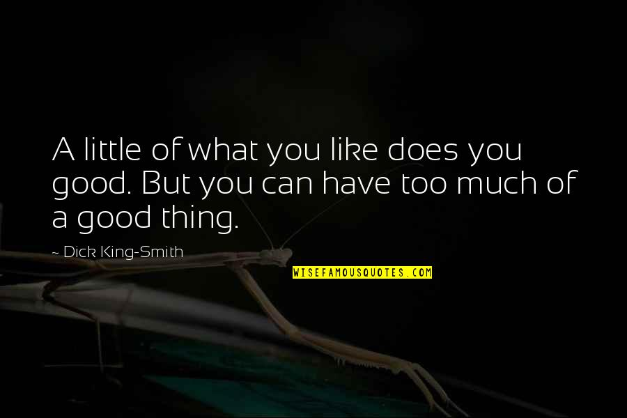 Good Smith Quotes By Dick King-Smith: A little of what you like does you