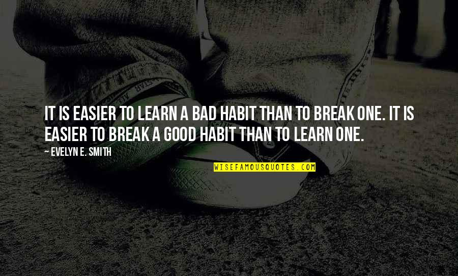 Good Smith Quotes By Evelyn E. Smith: It is easier to learn a bad habit