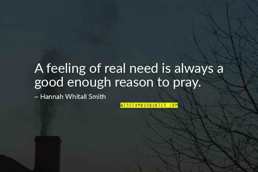 Good Smith Quotes By Hannah Whitall Smith: A feeling of real need is always a