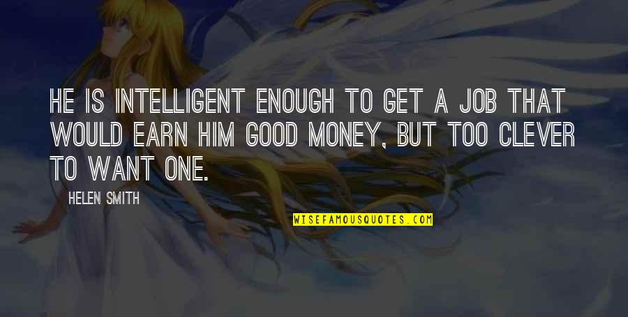 Good Smith Quotes By Helen Smith: He is intelligent enough to get a job