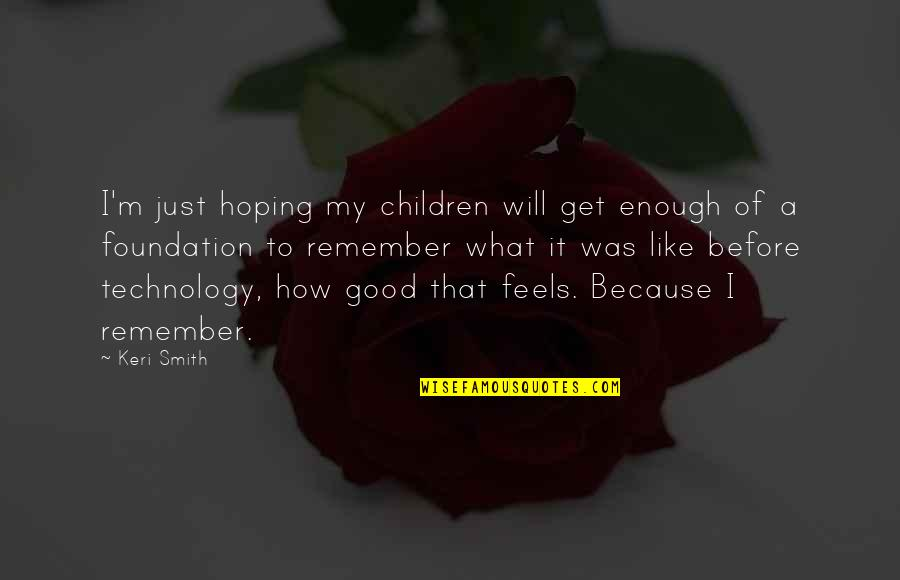 Good Smith Quotes By Keri Smith: I'm just hoping my children will get enough