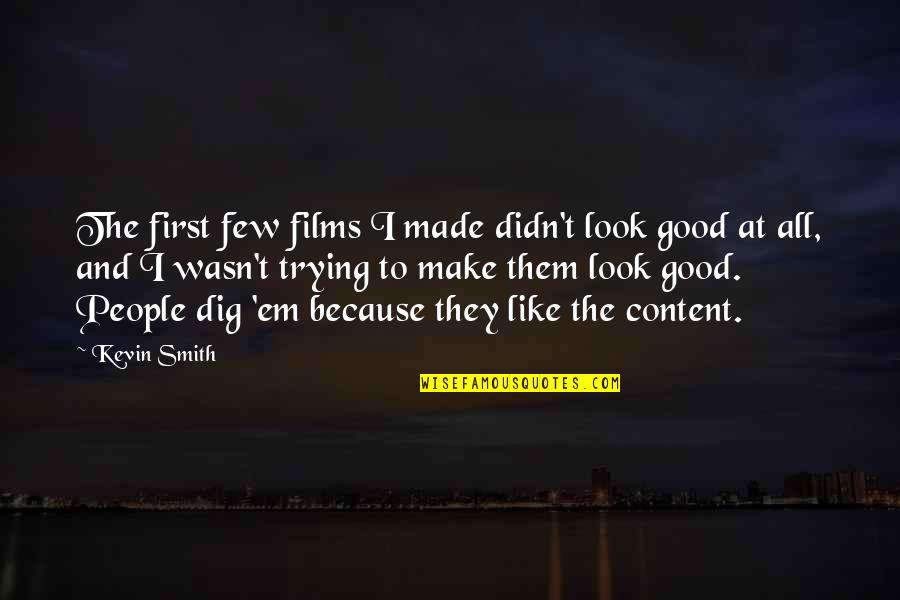Good Smith Quotes By Kevin Smith: The first few films I made didn't look