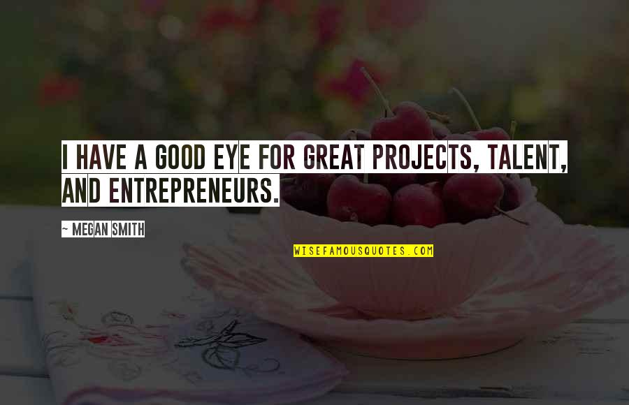Good Smith Quotes By Megan Smith: I have a good eye for great projects,
