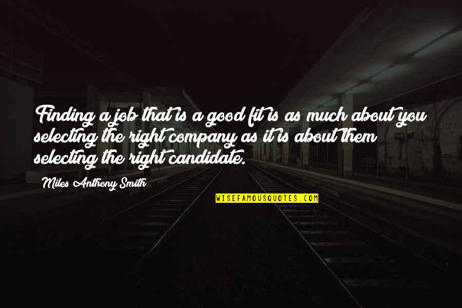 Good Smith Quotes By Miles Anthony Smith: Finding a job that is a good fit