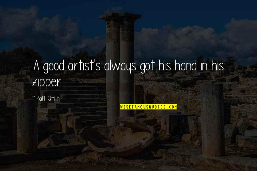 Good Smith Quotes By Patti Smith: A good artist's always got his hand in