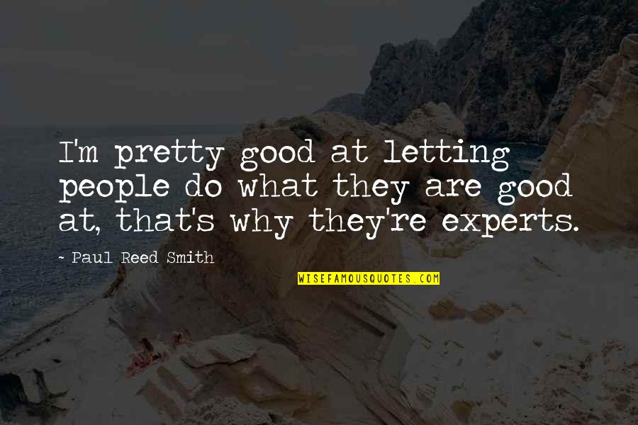 Good Smith Quotes By Paul Reed Smith: I'm pretty good at letting people do what