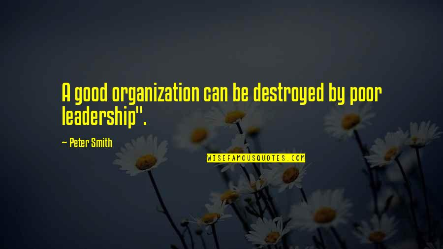 Good Smith Quotes By Peter Smith: A good organization can be destroyed by poor