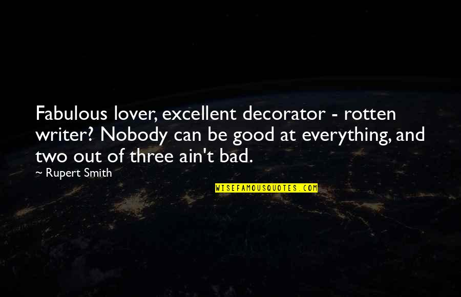Good Smith Quotes By Rupert Smith: Fabulous lover, excellent decorator - rotten writer? Nobody