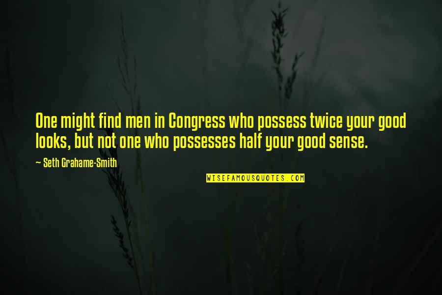 Good Smith Quotes By Seth Grahame-Smith: One might find men in Congress who possess