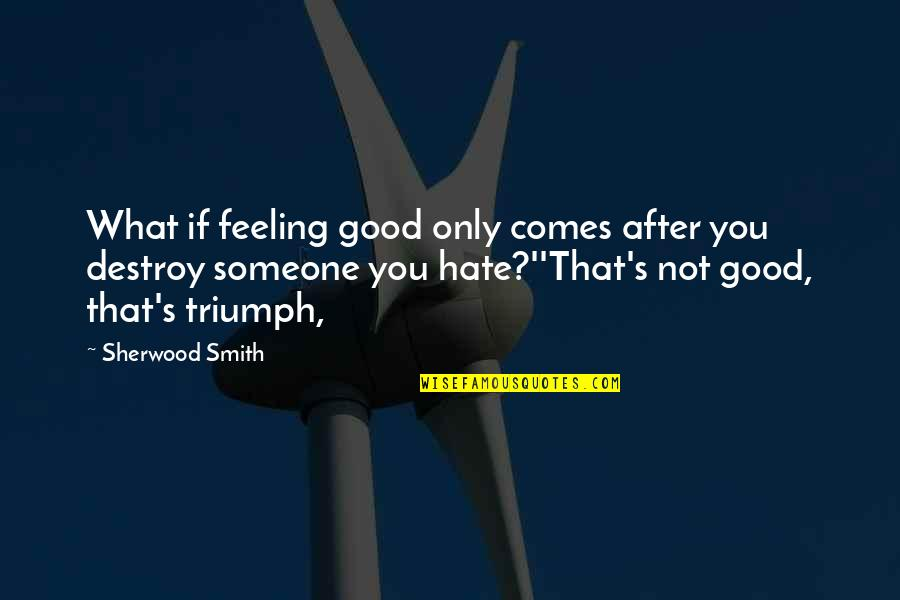 Good Smith Quotes By Sherwood Smith: What if feeling good only comes after you