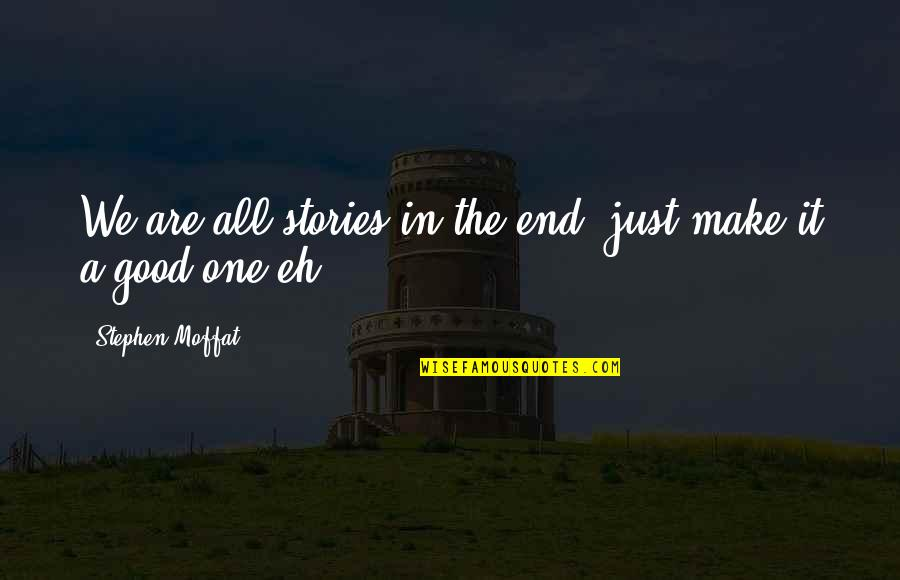 Good Smith Quotes By Stephen Moffat: We are all stories in the end, just
