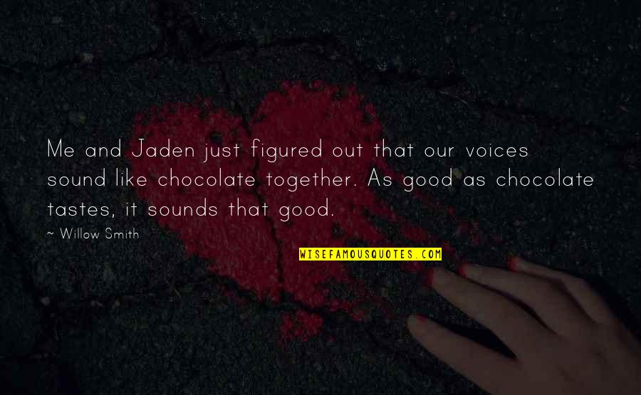 Good Smith Quotes By Willow Smith: Me and Jaden just figured out that our