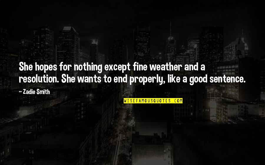 Good Smith Quotes By Zadie Smith: She hopes for nothing except fine weather and