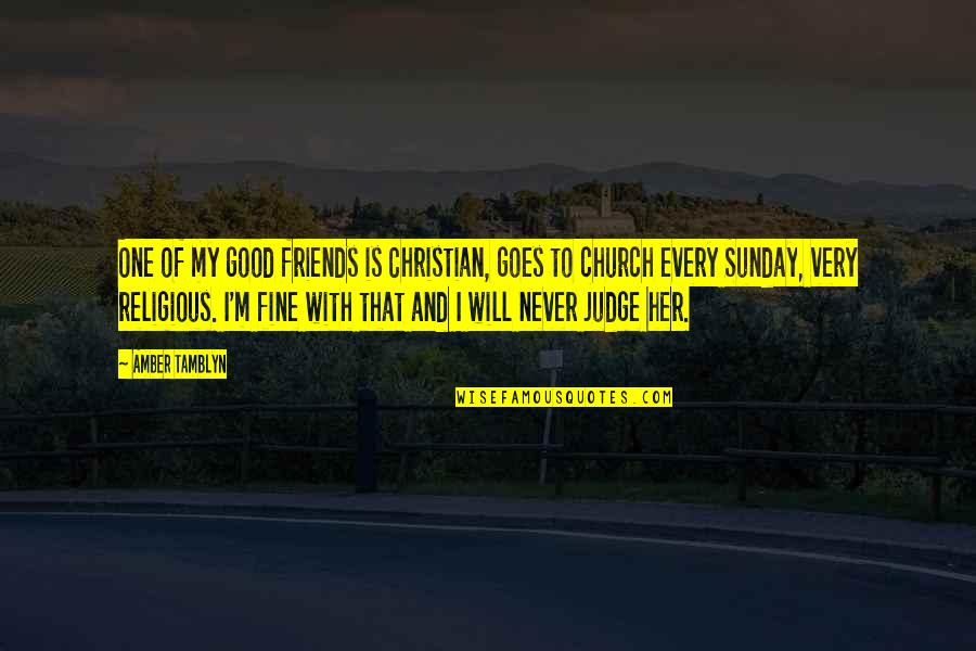 Good Sunday Quotes By Amber Tamblyn: One of my good friends is Christian, goes